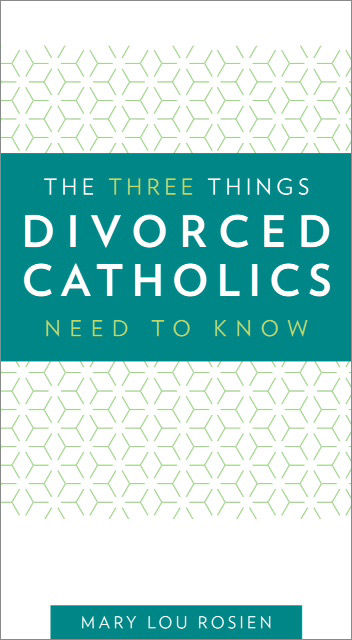 The Three Things Divorced Catholic Need to know by Mary Lou Rossien